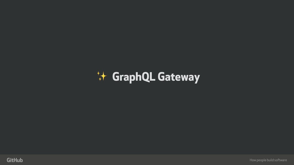 "How people build software "" ✨ GraphQL Gateway"