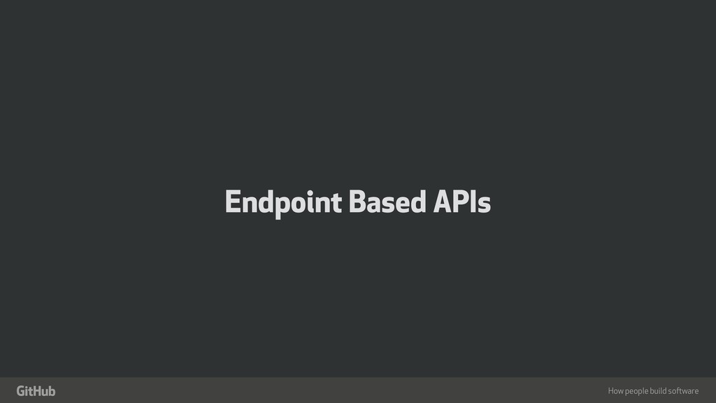 "How people build software "" Endpoint Based APIs"