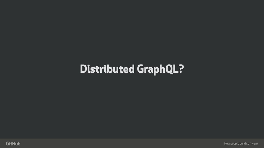 "How people build software "" Distributed GraphQL?"