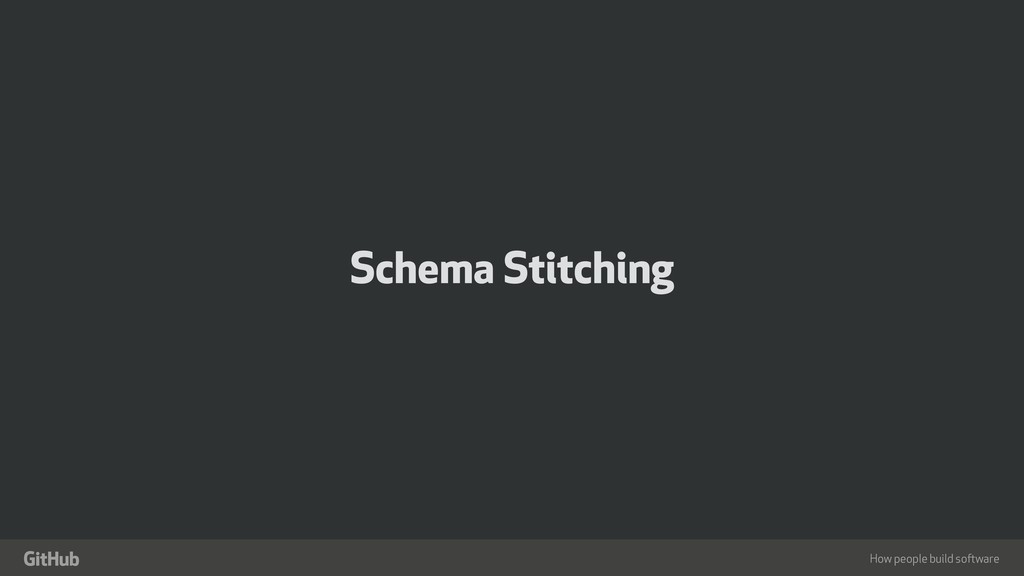 "How people build software "" Schema Stitching"