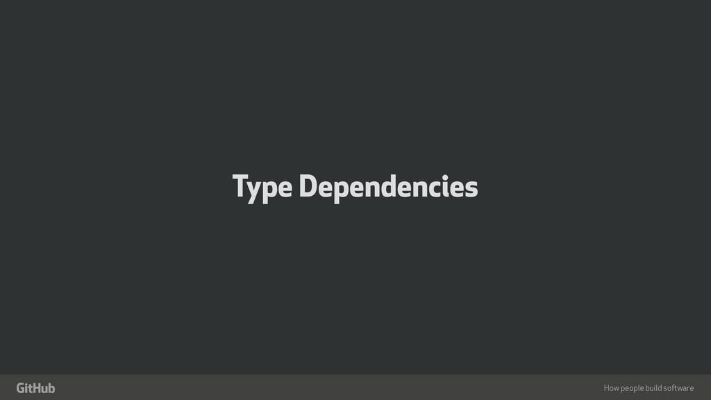 """How people build software """" Type Dependencies"""