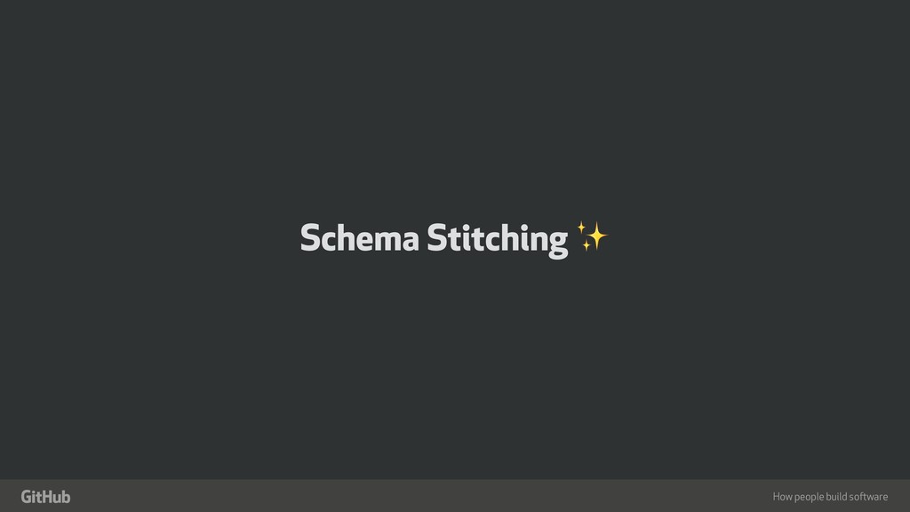"How people build software "" Schema Stitching ✨"