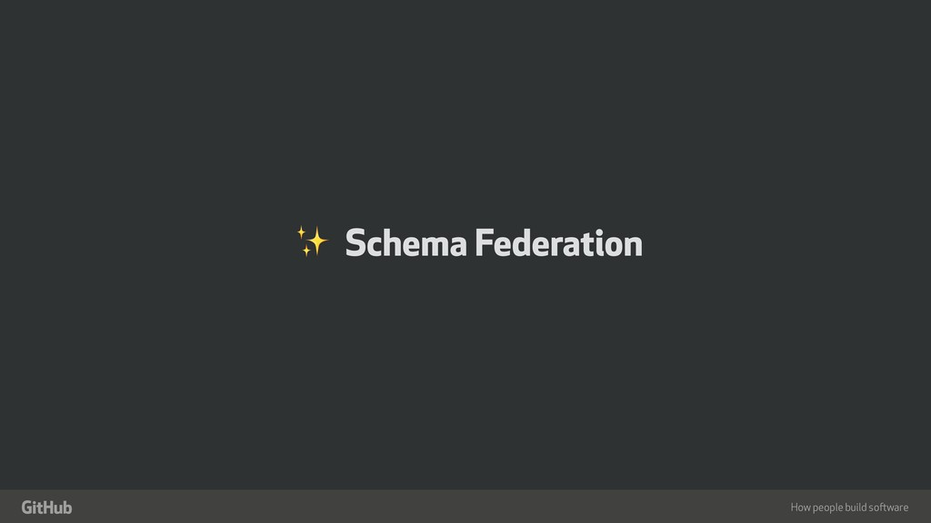 "How people build software "" ✨ Schema Federation"
