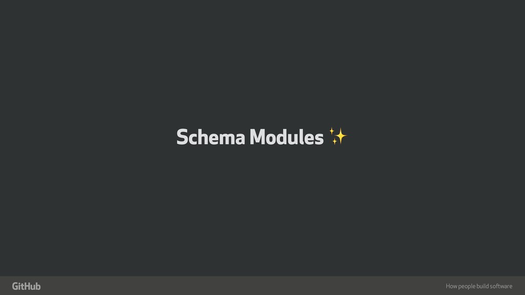 "How people build software "" Schema Modules ✨"