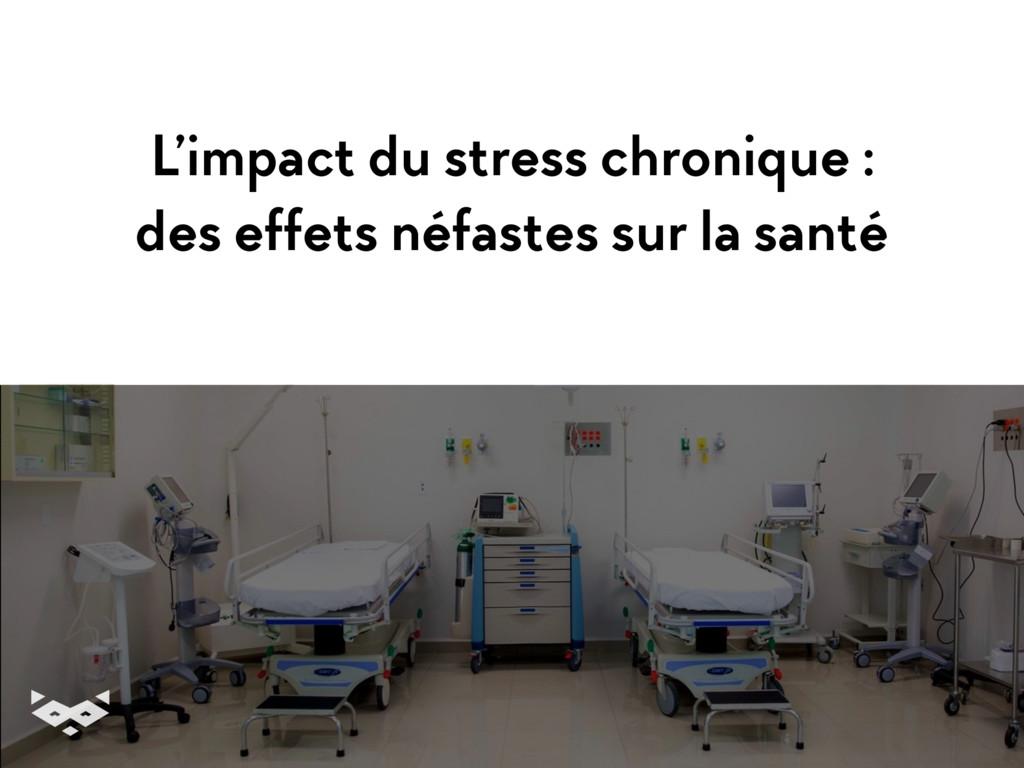 L'impact du stress chronique : des effets néfas...