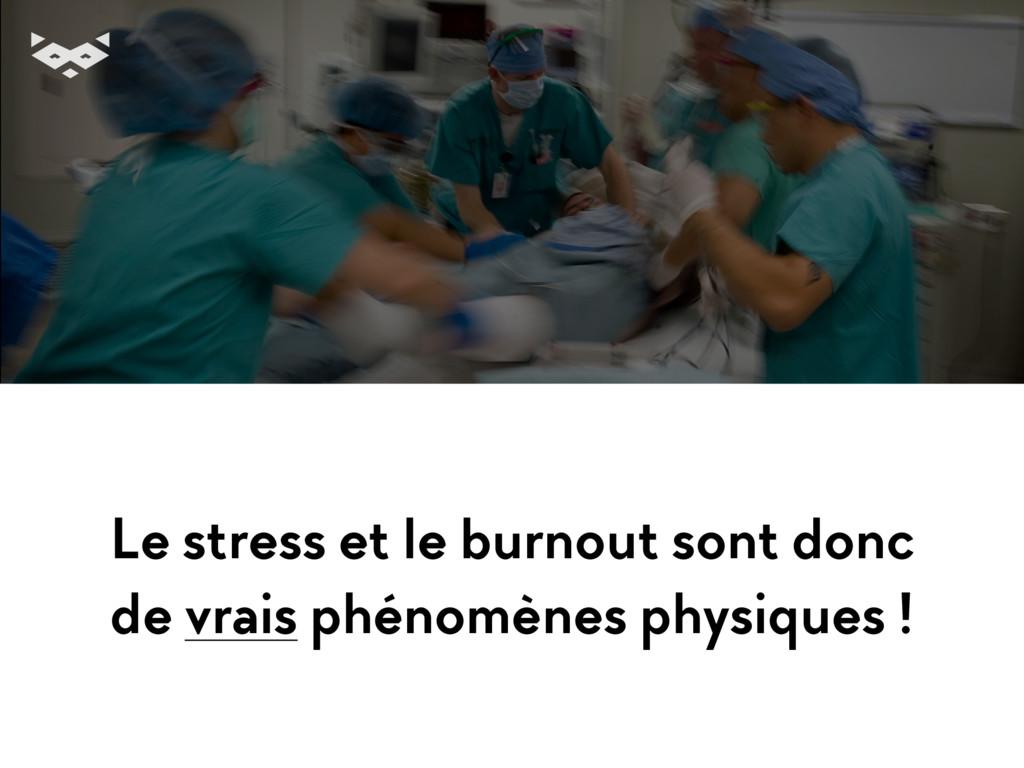 Le stress et le burnout sont donc  de vrais ph...