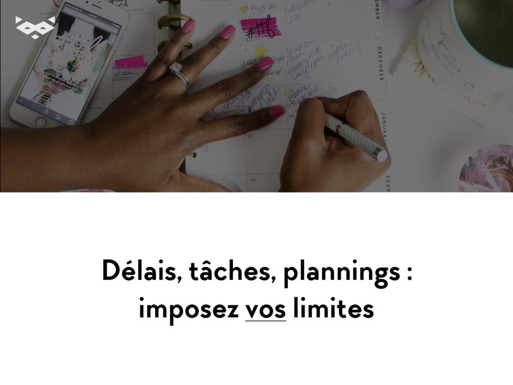 Délais, tâches, plannings : imposez vos limites