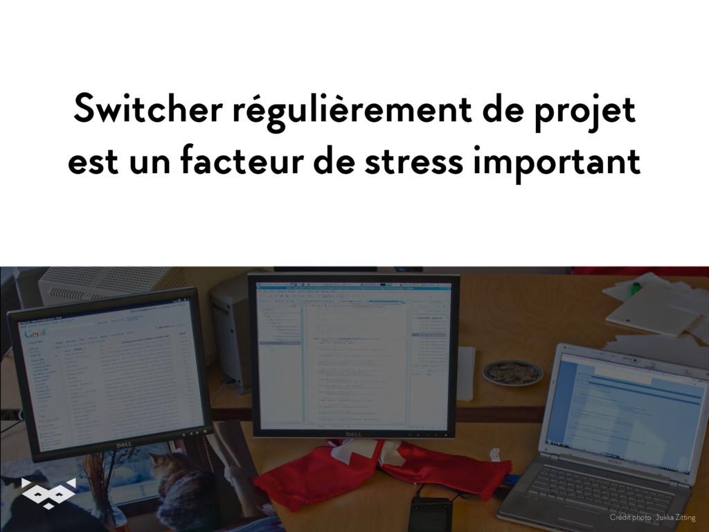Switcher régulièrement de projet est un facteu...