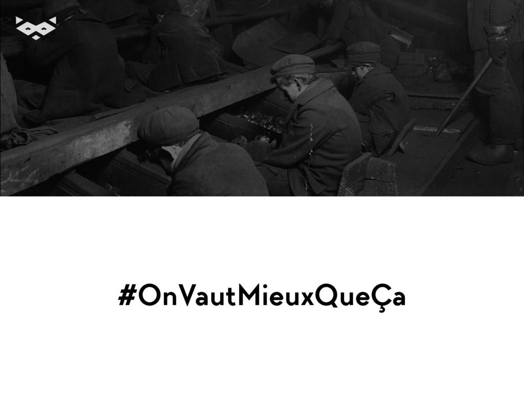 #OnVautMieuxQueÇa