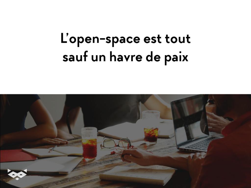 L'open-space est tout sauf un havre de paix