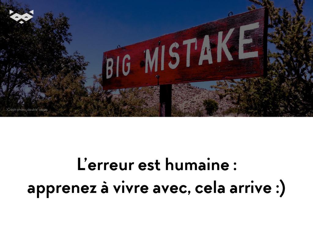 L'erreur est humaine : apprenez à vivre avec, c...