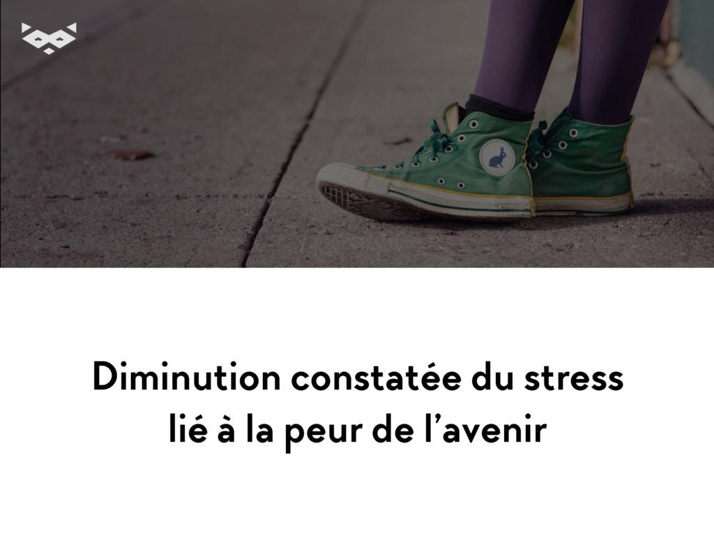 Diminution constatée du stress  lié à la peur ...