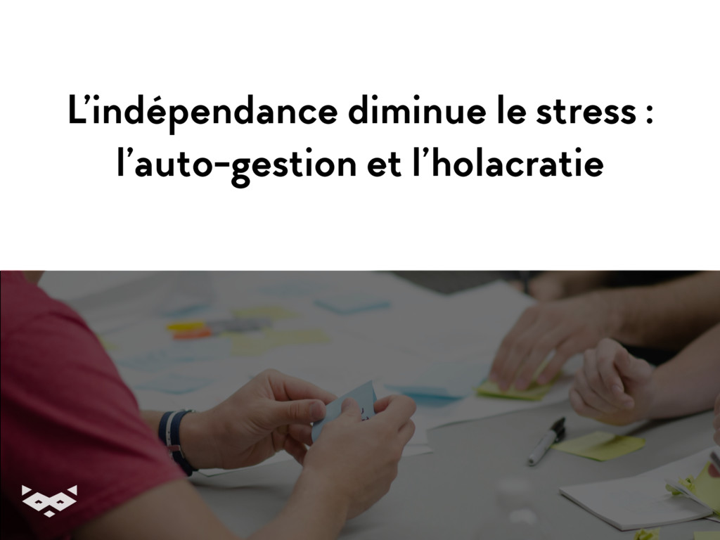 L'indépendance diminue le stress : l'auto-gesti...