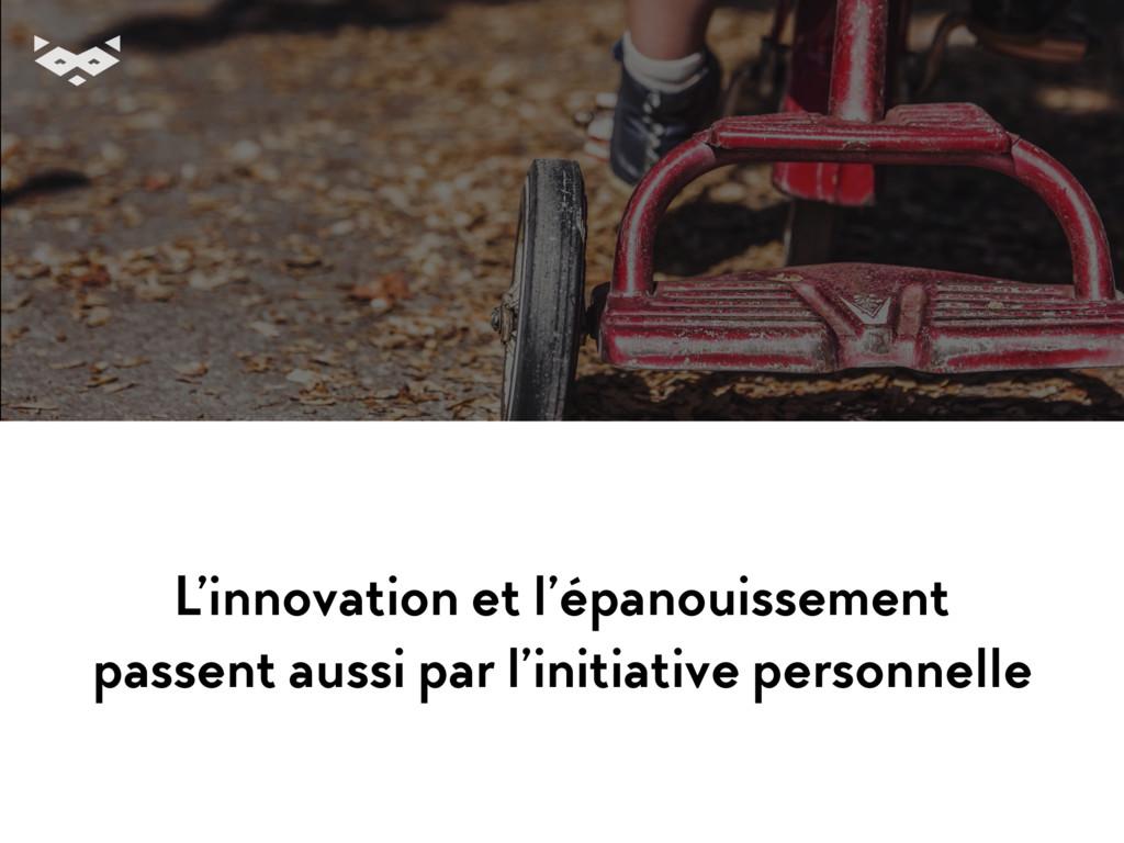 L'innovation et l'épanouissement passent aussi ...