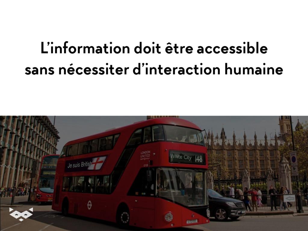 L'information doit être accessible sans nécessi...