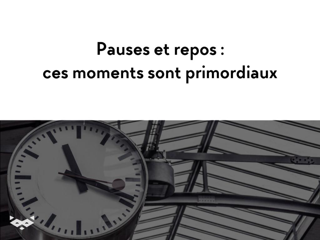 Pauses et repos : ces moments sont primordiaux