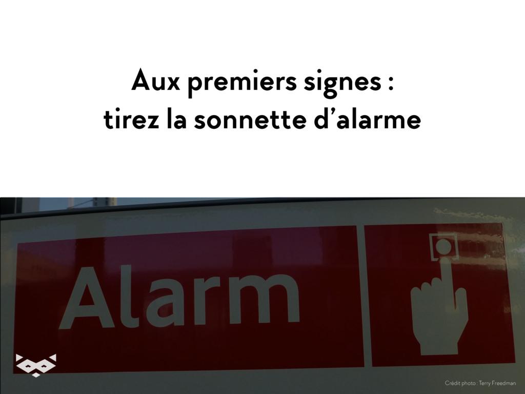 Aux premiers signes : tirez la sonnette d'alarm...