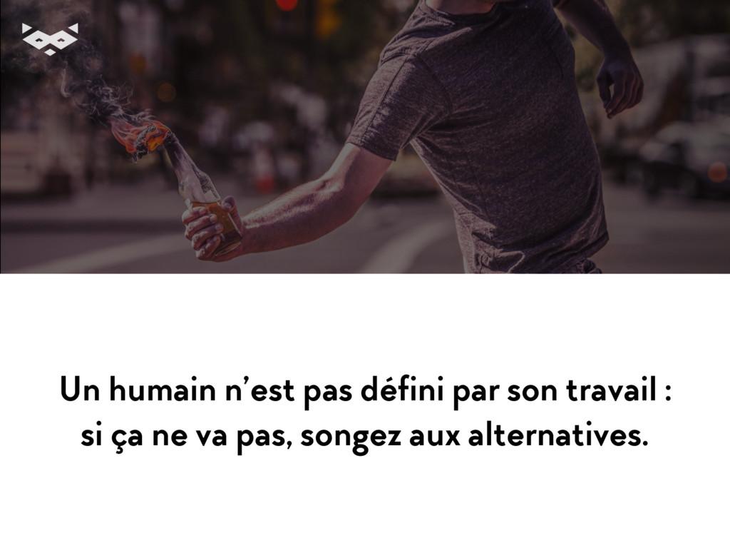 Un humain n'est pas défini par son travail : s...