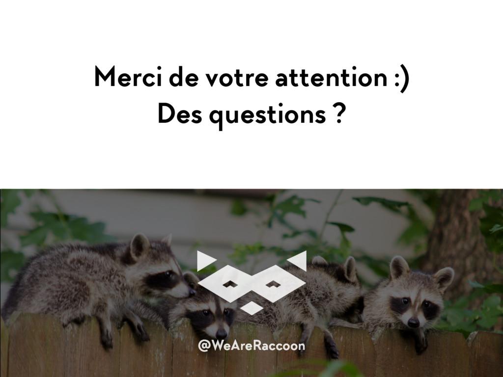 Merci de votre attention :) Des questions ? @W...