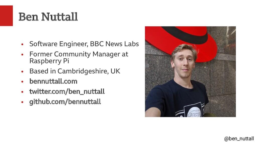 @ben_nuttall Ben Nuttall ● Software Engineer, B...