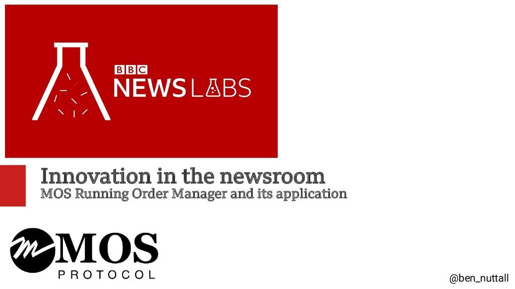 @ben_nuttall Innovation in the newsroom MOS Run...