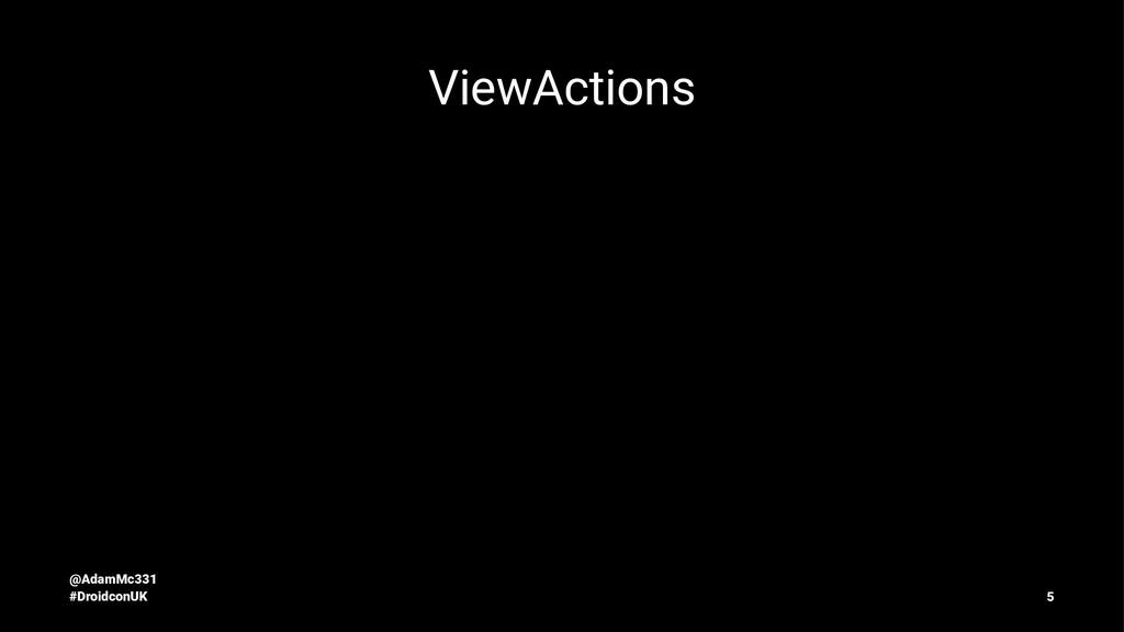 ViewActions @AdamMc331 #DroidconUK 5