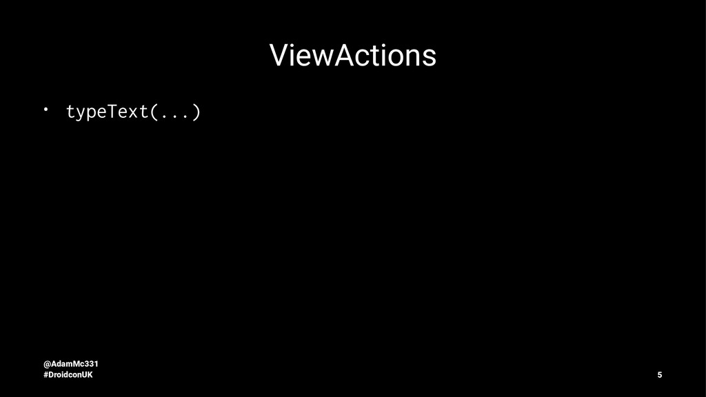 ViewActions • typeText(...) @AdamMc331 #Droidco...
