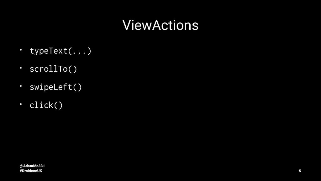 ViewActions • typeText(...) • scrollTo() • swip...