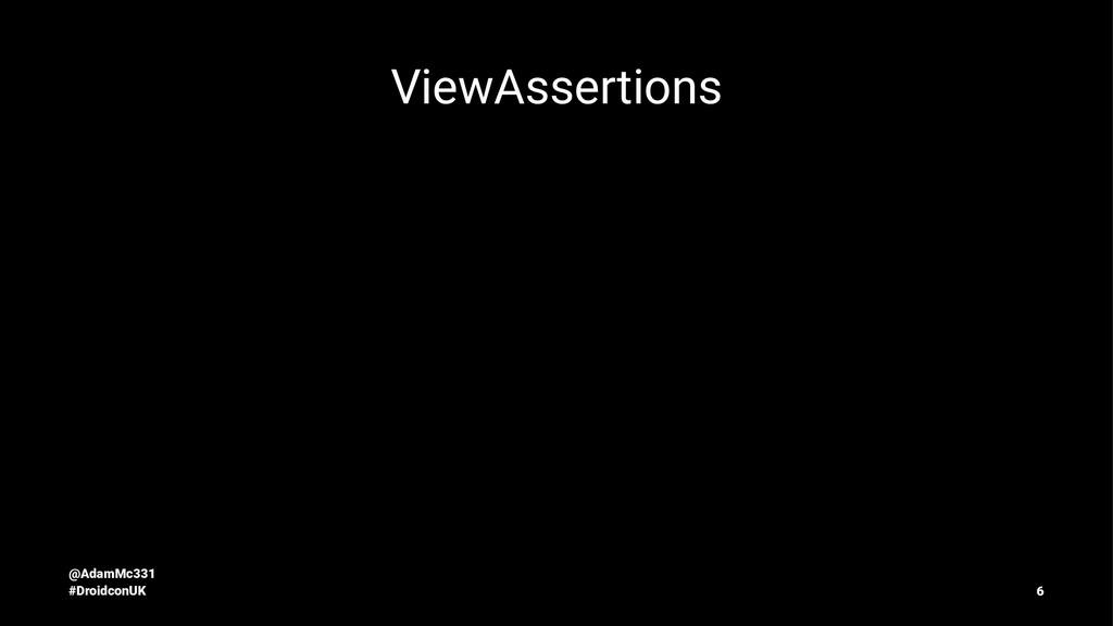 ViewAssertions @AdamMc331 #DroidconUK 6