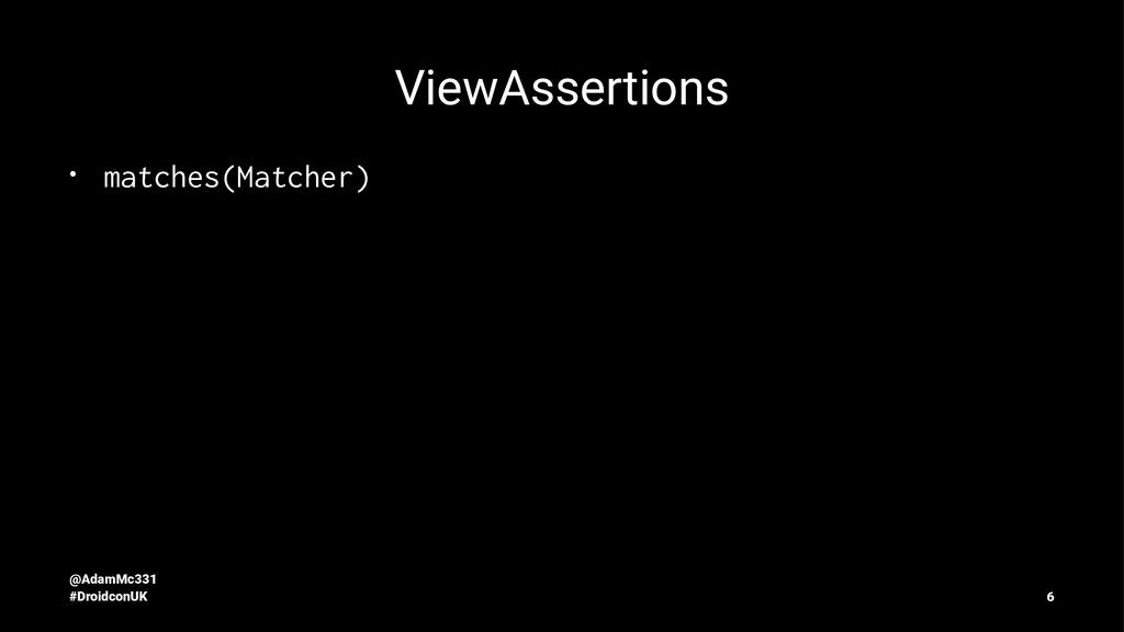 ViewAssertions • matches(Matcher) @AdamMc331 #D...