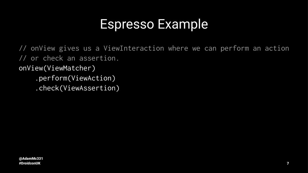 Espresso Example // onView gives us a ViewInter...