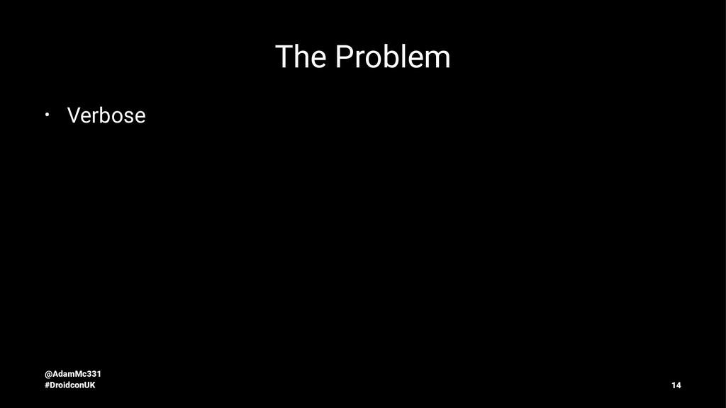 The Problem • Verbose @AdamMc331 #DroidconUK 14