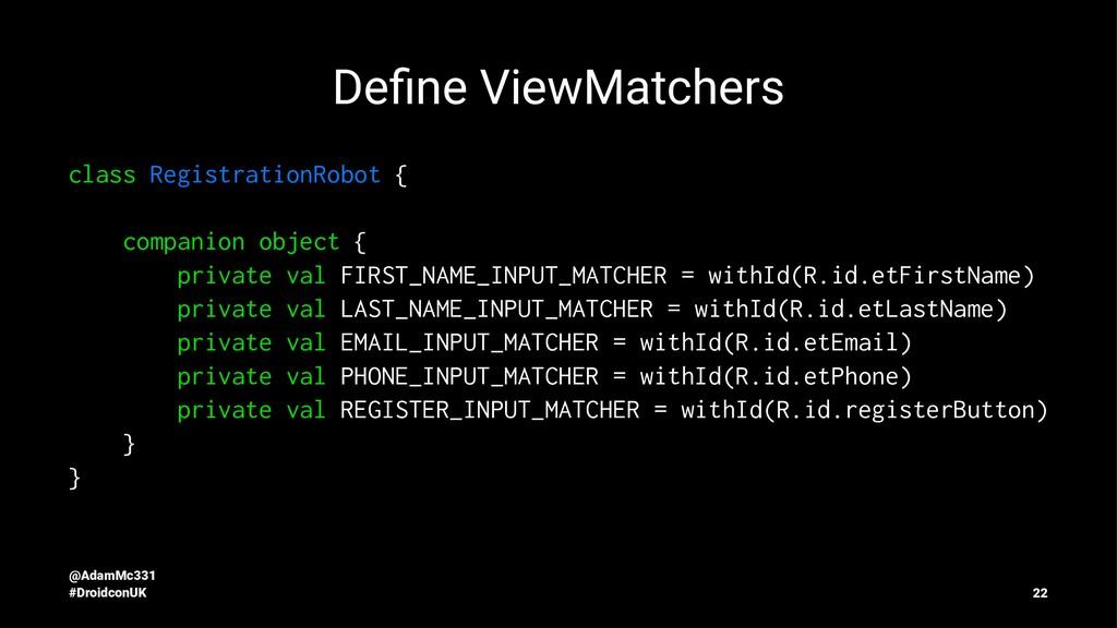 Define ViewMatchers class RegistrationRobot { co...