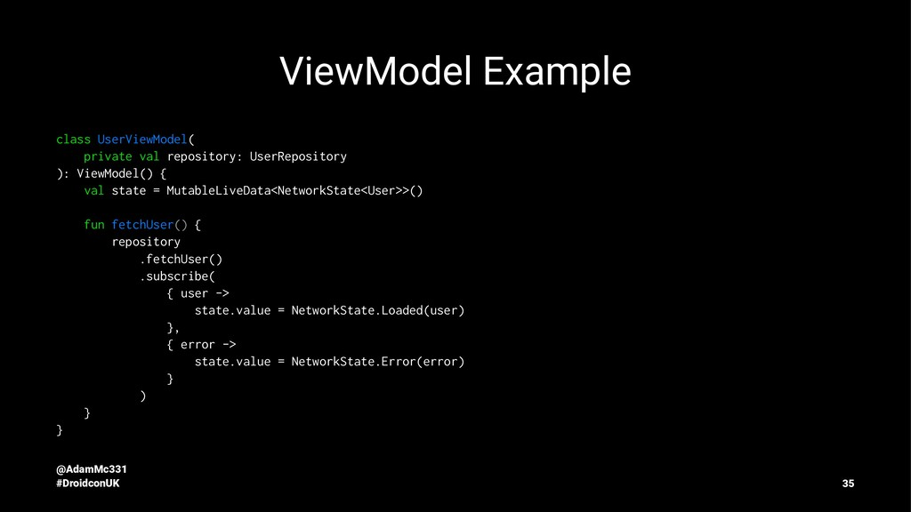 ViewModel Example class UserViewModel( private ...