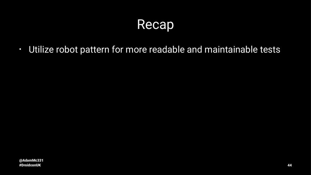 Recap • Utilize robot pattern for more readable...