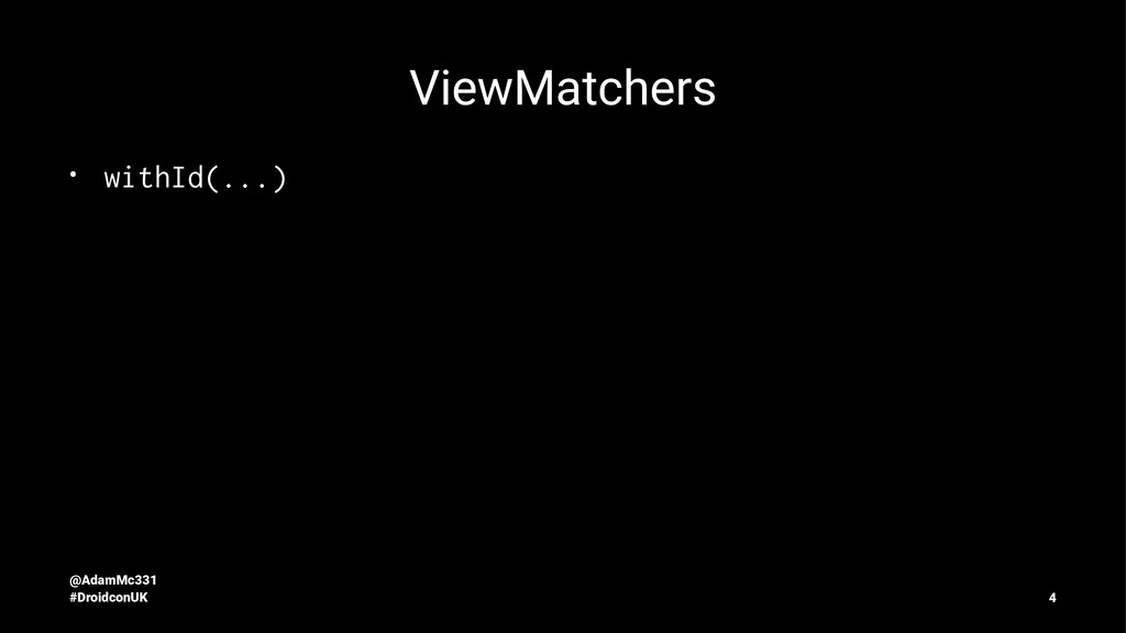 ViewMatchers • withId(...) @AdamMc331 #Droidcon...