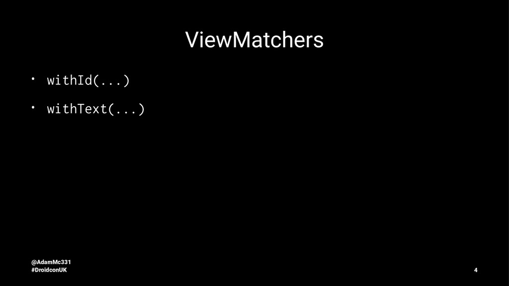 ViewMatchers • withId(...) • withText(...) @Ada...