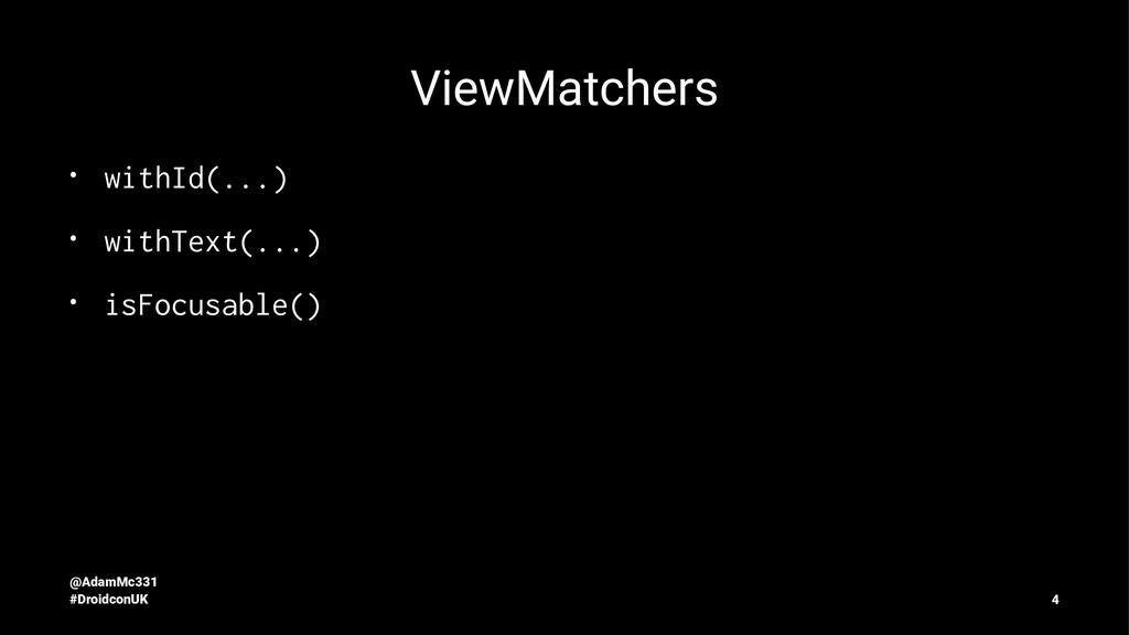 ViewMatchers • withId(...) • withText(...) • is...