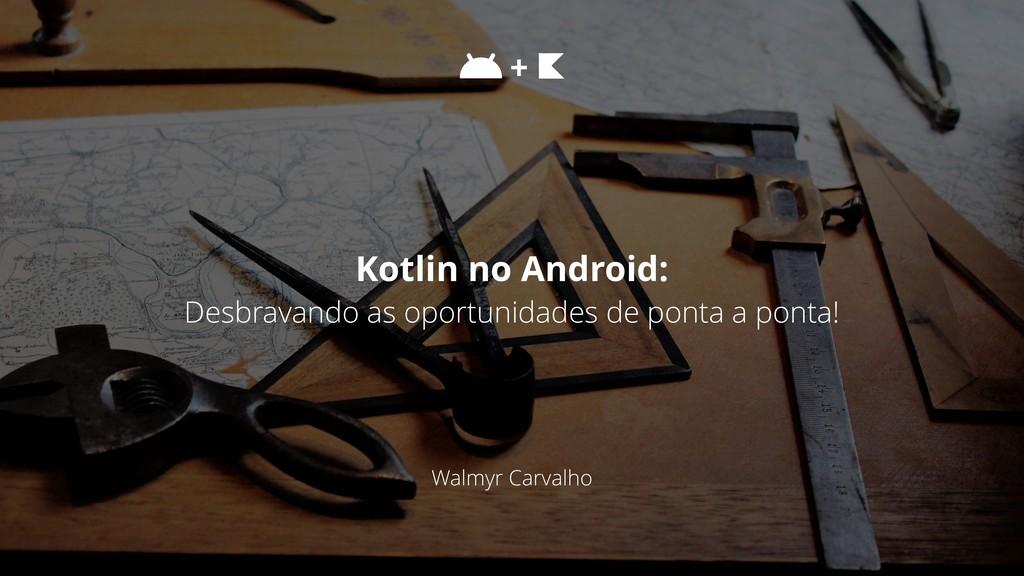 Walmyr Carvalho Kotlin no Android: Desbravando ...