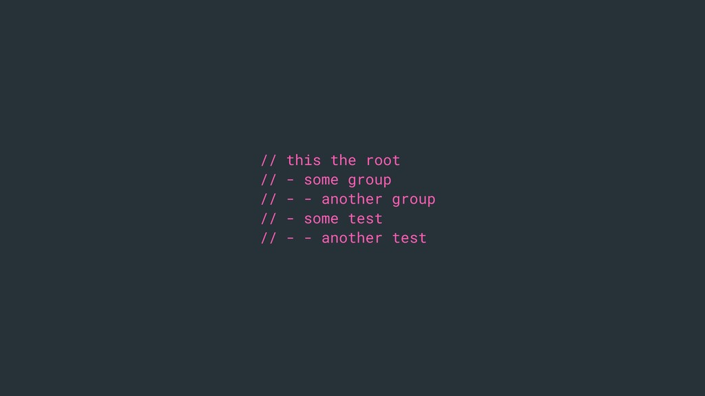 // this the root // - some group // - - another...