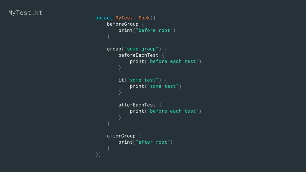 "object MyTest: Spek({ beforeGroup { print(""befo..."