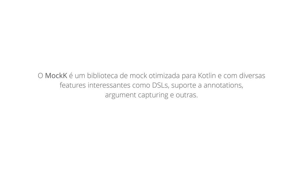 O MockK é um biblioteca de mock otimizada para ...