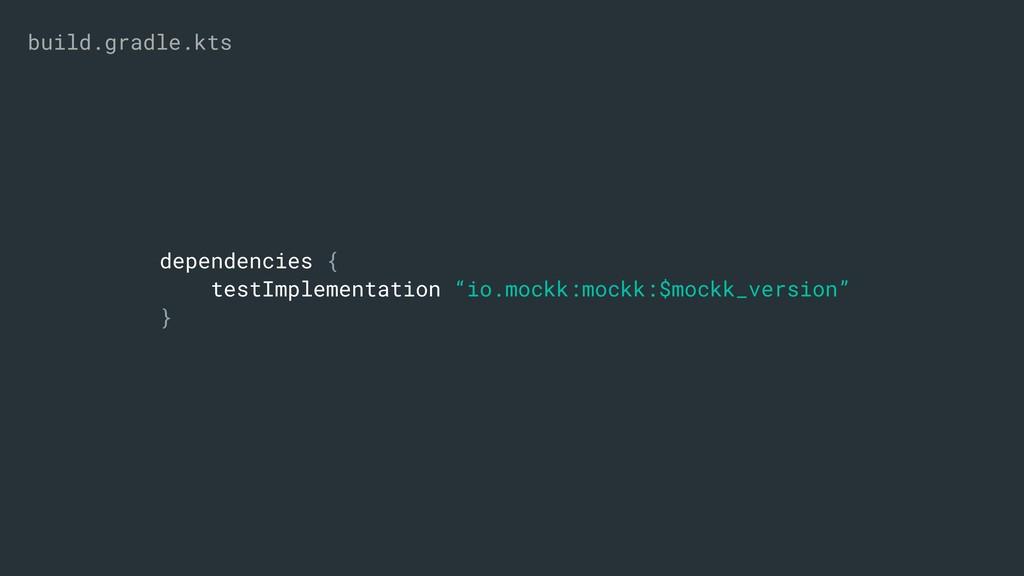 "dependencies { testImplementation ""io.mockk:moc..."