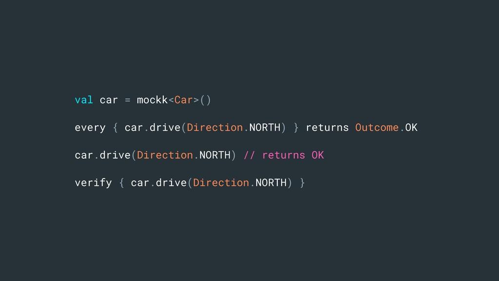 val car = mockk<Car>() every { car.drive(Direct...
