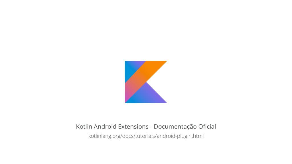 Kotlin Android Extensions - Documentação Oficial...