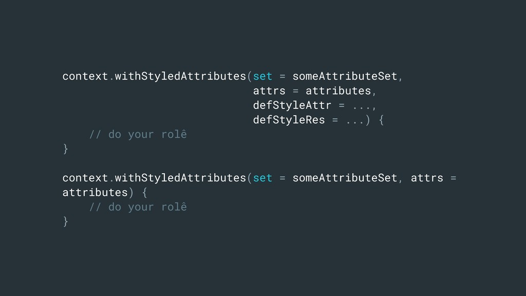context.withStyledAttributes(set = someAttribut...