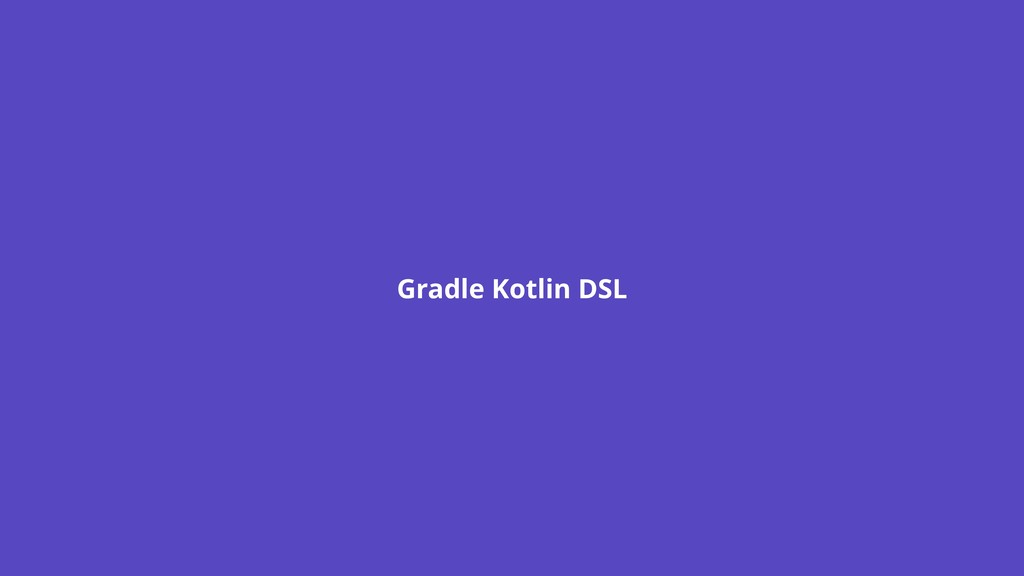 Gradle Kotlin DSL