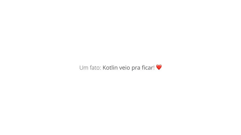 Um fato: Kotlin veio pra ficar! ❤