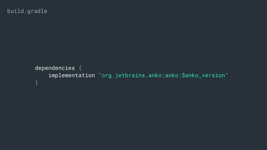 "dependencies { implementation ""org.jetbrains.an..."