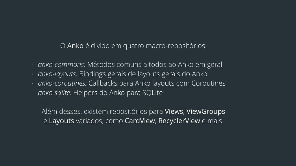 O Anko é divido em quatro macro-repositórios: -...